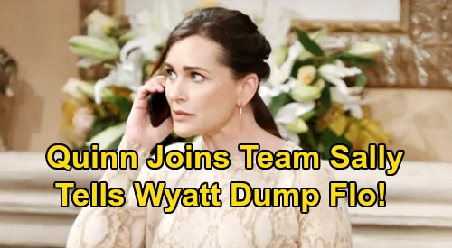 The Bold and the Beautiful Spoilers: Quinn Joins Team Sally, Tells Wyatt To Dump Flo – Scammer Scores Another Ally