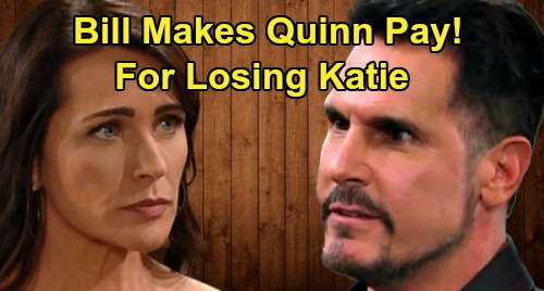 The Bold and the Beautiful Spoilers: Bill Makes Quinn Pay for Heartache – Katie Breakup Leads to Fierce Revenge
