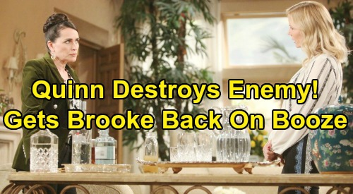 The Bold and the Beautiful Spoilers: Quinn Goes Medieval On Brooke - Gets Alcoholic Rival Back On The Booze