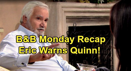 The Bold and the Beautiful Spoilers: Monday, January 20 Recap - Eric Warns Quinn To Leave Brooke Alone - Sally Rejects Wyatt's Breakup