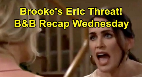 The Bold and the Beautiful Spoilers: Wednesday, March 25 Recap - Quinn Risks Eric's Wrath - Brooke Vows To Tell Ridge About Bill Kiss