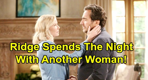 The Bold and the Beautiful Spoilers: Ridge Fights With Brooke, Spends Night with Another Woman – Crushing Blow to Marriage