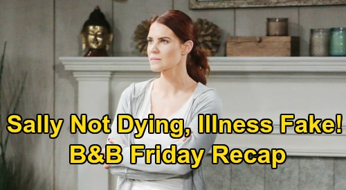 The Bold and the Beautiful Spoilers: Friday, March 20 Recap - Sally Admits She's Not Dying - Quinn Uploads Video of Brooke & Bill's Kiss