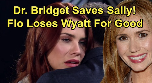 The Bold and the Beautiful Spoilers: Sally Saved By Dr. Bridget Forrester – Flo Loses Wyatt to Sally After Shocking Cure?