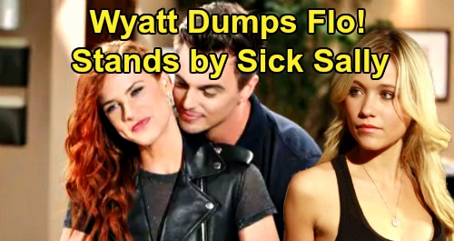 The Bold and the Beautiful Spoilers: Wyatt Breaks Up With Flo - Stands by Sick Sally, Falls Back In Love - Illness Brings 'Wally' Reunion?