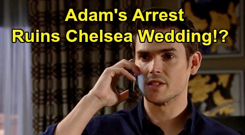 The Young and the Restless Spoilers: Will Adam's Arrest Spoil Wedding Day, Bring Chelsea Heartbreak?