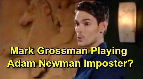 The Young and the Restless Spoilers: Is Mark Grossman Playing Adam Newman's Imposter?