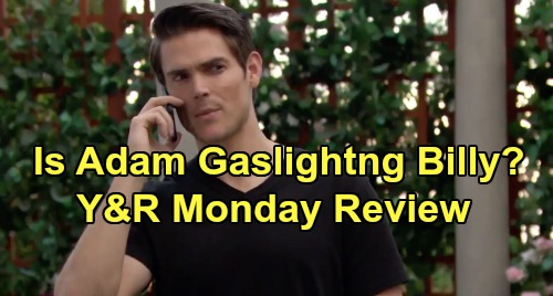 The Young and the Restless Spoilers: Monday, August 5 Review - Adam Causes Turmoil Around Town - Is He Really Gaslighting Billy?