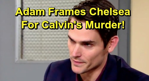 The Young and the Restless Spoilers: Week of July 8 Preview Update - Adam Sells Out Chelsea - Frames Ex-Wife For Murdering Calvin