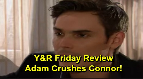 The Young and the Restless Spoilers: Friday, September 27 Review - Adam Crushes Connor With Plans To Leave GC, Then Learns Victor's Alive - Paul Gets New Evidence