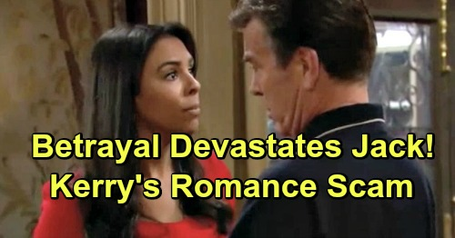The Young and the Restless Spoilers: Jack Devastated By Kerry's Betrayal - Entire Romance Was A Scam