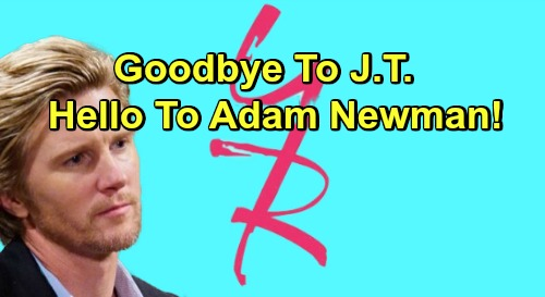 The Young and the Restless Spoilers: Goodbye to J.T., Hello to Adam Newman – Hot Story Conclusion Builds to an Even Hotter Plot