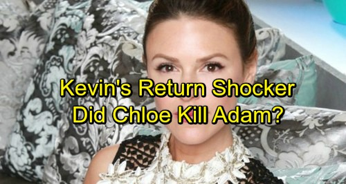 The Young and the Restless Spoilers: Kevin's Return Stokes Adam Newman Issue – Did Chloe Kill Nemesis?