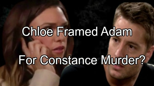 The Young and the Restless (Y&R) Spoilers: Chloe Framing Adam for Constance Murder - Returns To GC For Revenge?